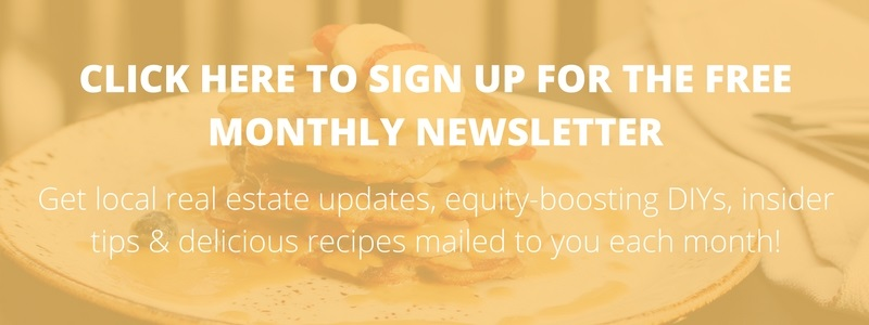 Get local real estate updates, equity-boosting DIYs, insider tips & delicious recipes mailed to you