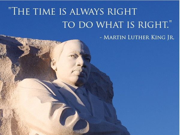 'The time is always right to do what is right.' Martin Luther King Jr.